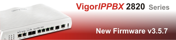 VigorIPPBX2820 series - New Firmware v3.5.7